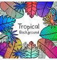 hand drawn tropical leaves background vector image