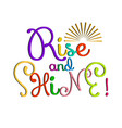 rise and shine colorful calligraphic phrase vector image