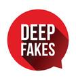 deep fakes sign speech bubble vector image vector image