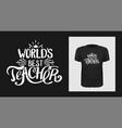 world best teacher t shirt print design vector image vector image