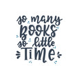 so many books so little time hand drawn typography vector image