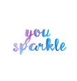 you sparkle watercolor hand written text positive vector image vector image