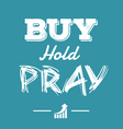 buy hold pray financial quotes vector image