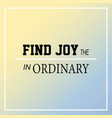 find joy in the ordinary inspiration and vector image