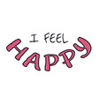 i feel happy vector image