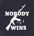 t-shirt print nobody wins with assault rifle vector image vector image