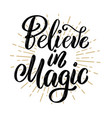 believe in magic hand drawn motivation lettering vector image