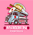 food truck ramen restaurant fast delivery service vector image vector image