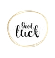 Good luck inscription Greeting card with vector image vector image