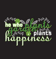 gardener quotes and slogan good for t-shirt he vector image vector image