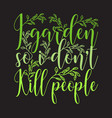 gardener quotes and slogan good for t-shirt i vector image vector image