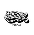 attention please handwritten lettering template vector image