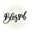 blessed hand drawn motivation lettering quote vector image vector image