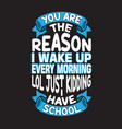 school quotes and slogan good for t-shirt you are vector image vector image