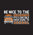 school quotes and slogan good for t-shirt be nice vector image vector image