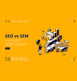 seo vs sem isometric landing digital marketing vector image vector image