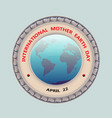 planet and text international mother earth day vector image
