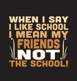 school quotes and slogan good for t-shirt when i vector image vector image