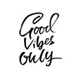good vibes only hand drawn dry brush lettering vector image vector image
