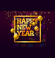 happy new year with shiny gold vector image vector image