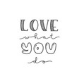 lettering with phrase love what you do vector image vector image