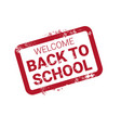 welcome back to school stamp logo red grunge label vector image