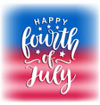 happy fourth of july hand written ink lettering vector image vector image