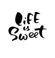 life is sweet hand drawn lettering vector image vector image