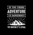 adventure quote and saying good for print vector image vector image