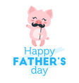 father day greeting card template vector image vector image