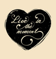 live in moment hand lettering vector image
