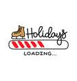 progress bar with inscription - holidays loading vector image