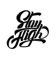 stay high quote typographical background with vector image vector image