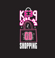 shopping quotes and slogan good for t-shirt keep vector image vector image