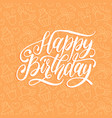 happy birthday hand lettering for greeting vector image vector image