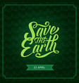 save the earth banner for ecology holiday design vector image vector image