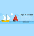 ships in the sea banner horizontal concept vector image vector image