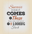 success usually comes to those who are too busy vector image