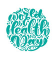 calligraphy lettering text world health day vector image