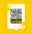 life is not about finding yourself life is about vector image vector image