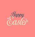 happy easter typographic vector image vector image