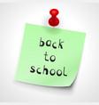 pinned green sheet paper inscription back school vector image vector image