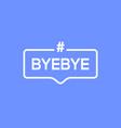 goodbye text hashtag element word byebye vector image vector image