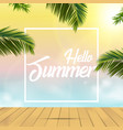hello summer background with palm tree leaves vector image vector image
