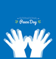 international peace day with hands making the vector image vector image