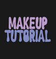 makeup tutorial hand drawn lettering isolated vector image