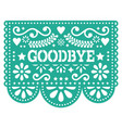 goodbye papel picado design greeting card vector image vector image