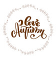 i love autumn calligraphy text in frame vector image vector image