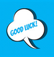 comic speech bubble with phrase good luck vector image vector image