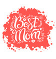 lettering best mom on red spot background vector image